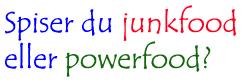 junkfood eller powerfood